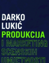 Darko Lukić PRODUKCIJA I MARKETING SCENSKIH UMJETNOSTI/drugo izdanje, 2010.