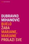 Dubravko Mihanović BIJELO, ŽABA, MARJANE,MARJANE, PROLAZI SVE